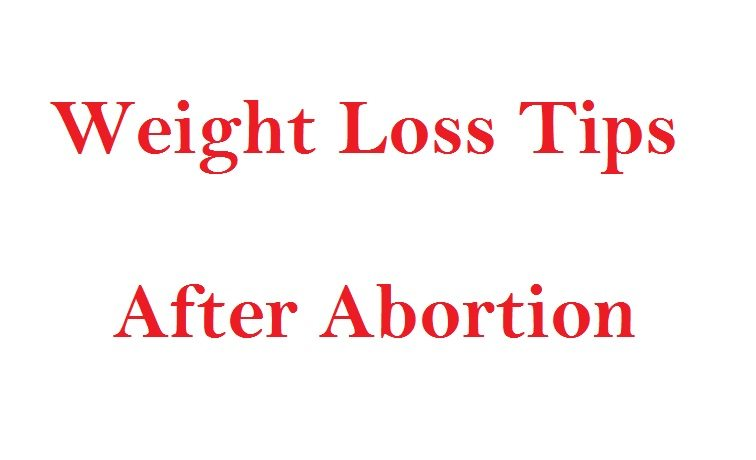Best Tips For Weight Loss After Having Abortion Femalevenue